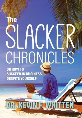 The Slacker Chronicles: Or How to Succeed in Business Despite Yourself (Hardback)