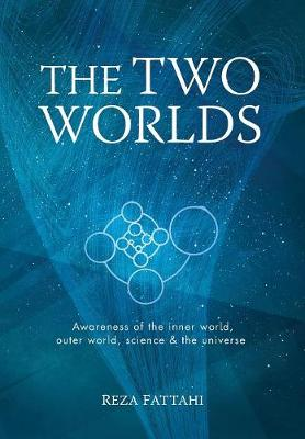 The Two Worlds: Awareness of the Inner World, Outer World, Science and the Universe (Hardback)