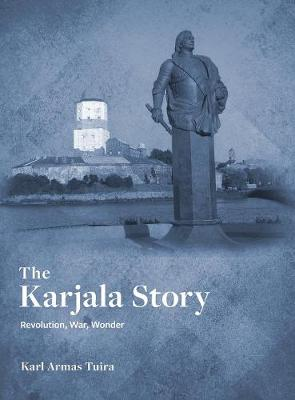 The Karjala Story: Revolution, War, Wonder (Hardback)