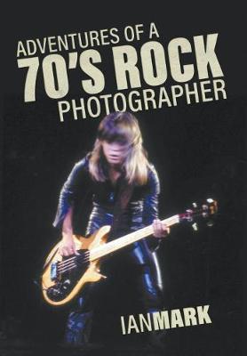 Adventures of a 70's Rock Photographer (Hardback)