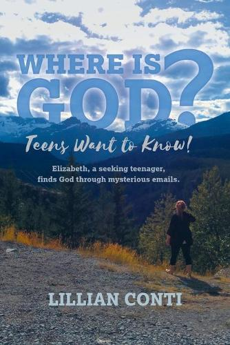 Where is God? Teens Want to Know!: Elizabeth, a seeking teenager, finds God through mysterious emails. (Paperback)