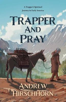 Trapper and Pray: A Trappers Spiritual Journey in Early America (Paperback)
