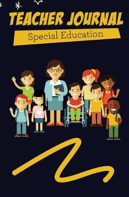 Teacher Journal Special Education: 120-Page Blank, Lined Writing Journal for Special Education Teachers - Makes a Great Gift for Anyone Into Special Education Teaching (5.25 X 8 Inches / Black and Yellow) (Paperback)
