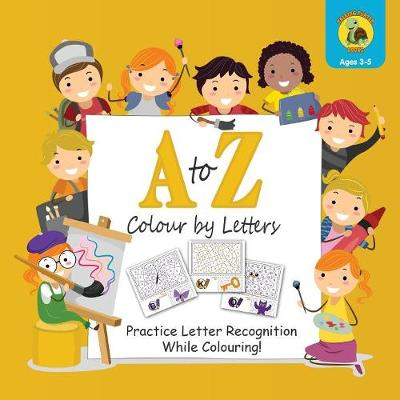 """A to Z Colour by Letters: Practice Letter Recognition While Colouring! Activity Book for Kids Learning the Alphabet (Preschool - Kindergarten Age / Colour / 8.5 X 8.5"""") (Paperback)"""