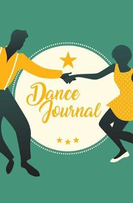 Dance Journal: 120-Page Blank, Lined Writing Journal for Dancers - Makes a Great Gift for Anyone Into Dancing (5.25 X 8 Inches / Green) (Paperback)