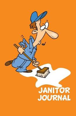 Janitor Journal: 120-Page Blank, Lined Writing Journal for Janitors- Makes a Great Gift for Janitors and Cleaning Staff (5.25 X 8 Inches / Orange) (Paperback)