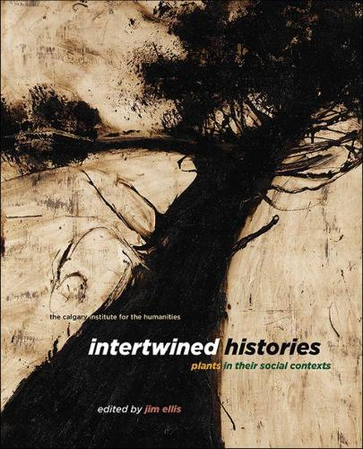 Intertwined Histories: Plants in Their Social Contexts (Paperback)