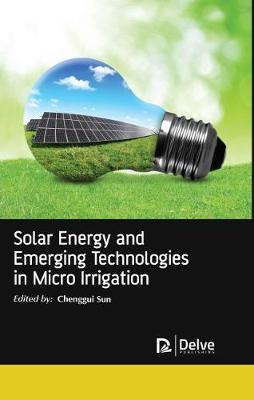 Solar Energy and Emerging Technologies in Micro Irrigation (Hardback)