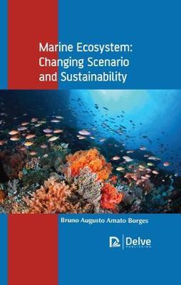 Marine Ecosystem: Changing Scenario and Sustainability (Hardback)