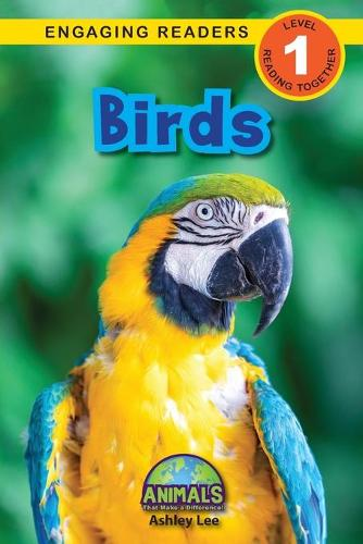Birds: Animals That Make a Difference! (Engaging Readers, Level 1) - Animals That Make a Difference! 3 (Paperback)