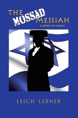The Mossad Messiah: A Novel of Israel (Paperback)