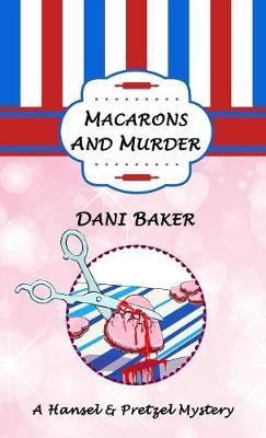 Macarons and Murder: A Hansel & Pretzel Mystery (Paperback)