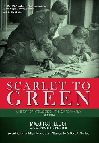 Scarlet to Green: A History of Intelligence in the Canadian Army 1903-1963 (Hardback)