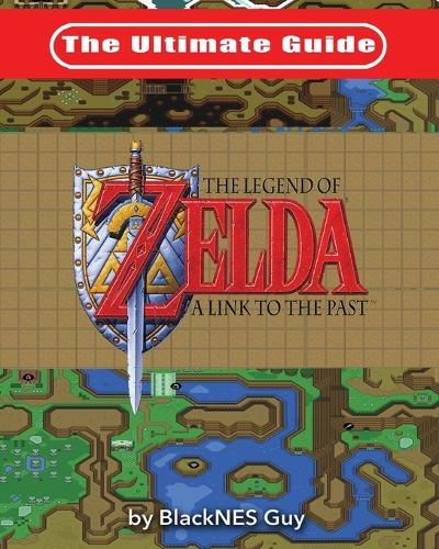 The Ultimate Guide to the Legend of Zelda a Link to the Past (Paperback)