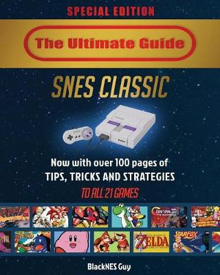 SNES Classic: The Ultimate Guide To The SNES Classic Edition: Tips, Tricks and Strategies To All 21 Games! (Paperback)