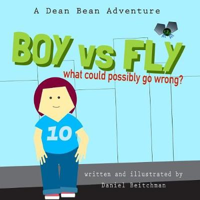 Boy Versus Fly: A Dean Bean Adventure (Paperback)