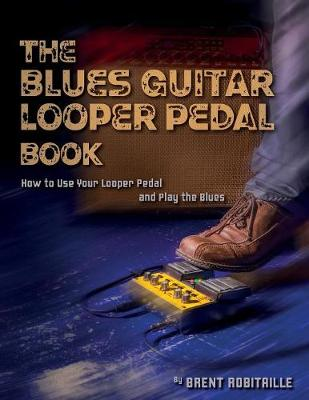 The Blues Guitar Looper Pedal Book: How to Use Your Looper Pedal and Play the Blues (Paperback)