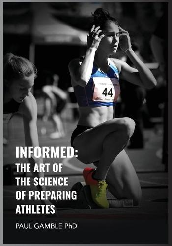 Informed: The Art of the Science of Preparing Athletes (Paperback)