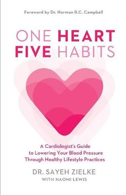 One Heart, Five Habits: A Cardiologist's Guide to Lowering Your Blood Pressure Through Healthy Lifestyle Practices (Paperback)