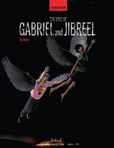 The Epic of Gabriel and Jibreel: A Cautionary Tale of Ultimate Friendship (Paperback)