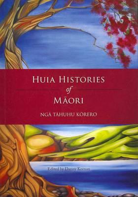 Huia Histories of M?ori: Nga Tahuhu Korero (Paperback)