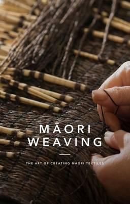 Maori Weaving: The Art of Creating M?ori Textiles (Hardback)