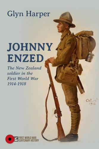 Johnny Enzed: The New Zealand Soldier in the First World War 1914-1918 - First World War Centenary History series (Hardback)