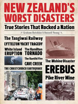New Zealand's Worst Disasters: True stories that rocked a nation (Hardback)