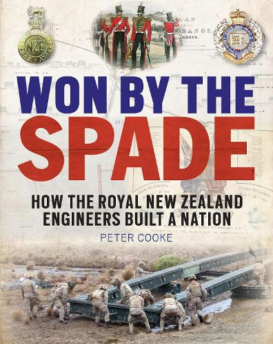 Won by the Spade: How the Royal New Zealand Engineers Built a Nation (Hardback)