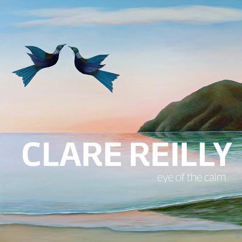 Clare Reilly: Eye of the Calm (Hardback)