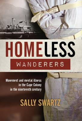 Homeless Wanderers: Movement and Mental Illness in the Cape Colony in the Late 19th Century (Paperback)
