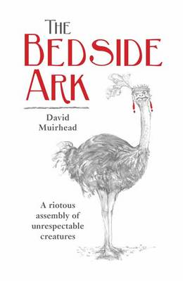 The bedside ark: A riotous assembly of unrespectable southern African creatures (Paperback)