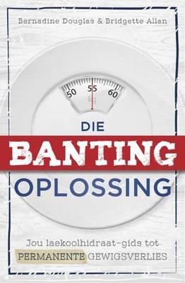 Die banting-oplossing: Jou laekoolhidraat-gids tot permanente gewigsverlies (Paperback)