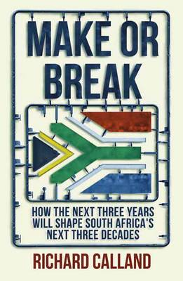 Make or break: How the next three years will shape South Africa's next three decades (Paperback)