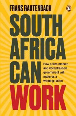 South Africa Can Work: How a Free Market and Decentralised Government Can Make Us a Winning Nation (Paperback)