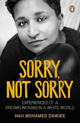 Sorry, Not Sorry: Experiences of a Brown Woman in a White South Africa (Paperback)