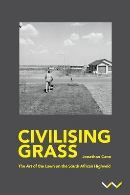 Civilising Grass: The Art of the Lawn on the South African Highveld (Paperback)