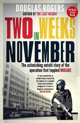 Two Weeks in November: The astonishing untold story of the operation that toppled MUGABE (Paperback)