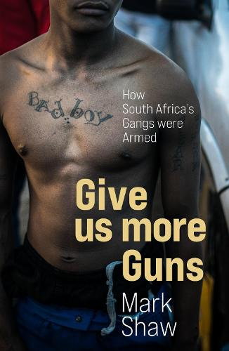 Give Us More Guns: How South Africa's Gangs were Armed (Paperback)