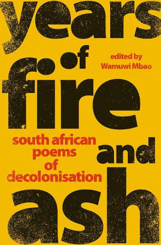 Years of Fire and Ash: South African Poems of Decolonisation (Paperback)