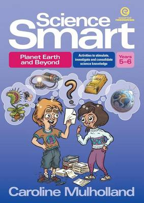 Science Smart - Planet Earth and Beyond Yrs 5-6: Activities to Stimulate, Investigate and Consolidate Science Knowledge (Paperback)