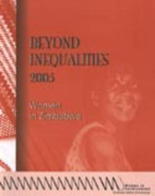 Beyond Inequalities 2005 2005: Women in Zimbabwe - Beyond Inequalities S. (Paperback)