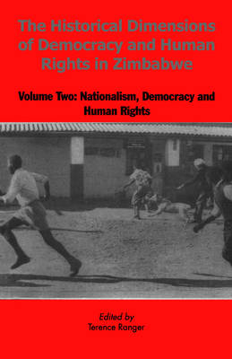 The Historical Dimensions of Democracy and Human Rights in Zimbabwe: Nationalism, Democracy and Human Rights v. 2 (Paperback)