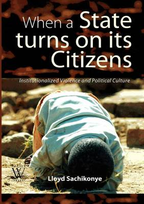 When a State Turns on Its Citizens. 60 Years of Institutionalised Violence in Zimbabwe (Paperback)