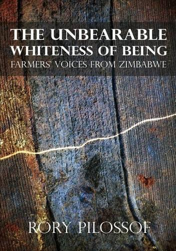 The Unbearable Whiteness of Being. Farmers' Voices from Zimbabwe (Paperback)