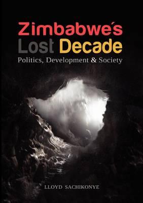 Zimbabwe's Lost Decade. Politics, Development and Society (Paperback)