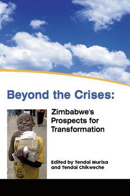 Beyond the Crises: Zimbabwe's Prospects for Transformation (Paperback)