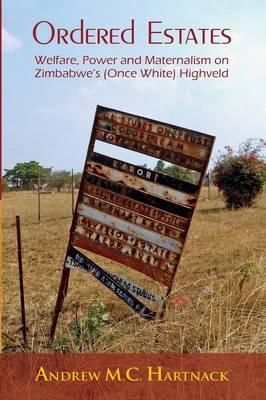 Ordered Estates: Welfare, Power and Maternalism on Zimbabwe's (Once White) Highveld (Paperback)