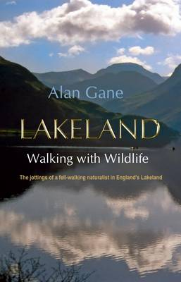 Lakeland Walking With Wildlife: The Jottings of a Fell-walking Naturalist in England's Lakeland (Paperback)