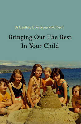 Bringing Out The Best In Your Child (Paperback)
